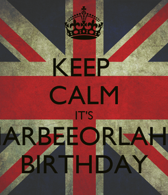 Poster: KEEP  CALM IT'S HARBEEORLAH'S BIRTHDAY