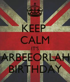 Poster: KEEP  CALM IT'S HARBEEORLAH'S BIRTHDAY