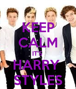Poster: KEEP CALM IT'S  HARRY  STYLES
