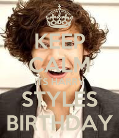 Poster: KEEP CALM ITS HARRY STYLES BIRTHDAY