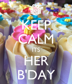 Poster: KEEP CALM ITS HER B'DAY