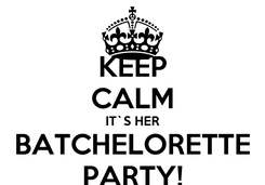 Poster: KEEP CALM IT`S HER BATCHELORETTE PARTY!