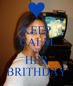 Poster: KEEP CALM ITS HER BRITHDAY