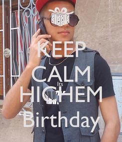 Poster: KEEP CALM Its  HICHEM Birthday