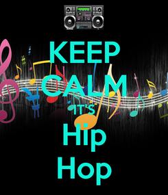 Poster: KEEP CALM IT'S Hip Hop