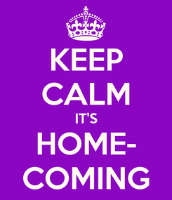 Poster: KEEP CALM IT'S HOME- COMING