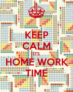 Poster: KEEP CALM ITS HOME WORK TIME