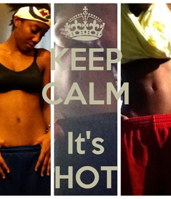 Poster: KEEP CALM  It's HOT