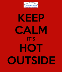 Poster: KEEP CALM IT'S HOT OUTSIDE