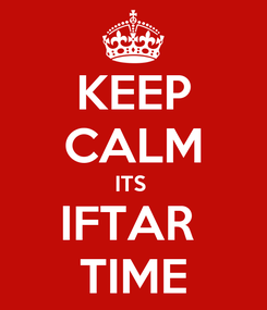 Poster: KEEP CALM ITS  IFTAR  TIME