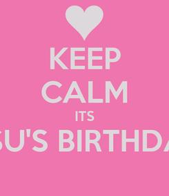 Poster: KEEP CALM ITS ILSU'S BIRTHDAY
