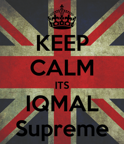 Poster: KEEP CALM ITS IQMAL Supreme