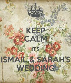 Poster: KEEP CALM ITS ISMAIL & SARAH'S WEDDING