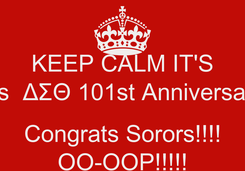 Poster: KEEP CALM IT'S It's  ΔΣΘ 101st Anniversary  Congrats Sorors!!!! OO-OOP!!!!!