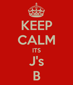 Poster: KEEP CALM ITS J's B
