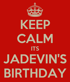 Poster: KEEP CALM ITS JADEVIN'S BIRTHDAY