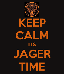 Poster: KEEP CALM ITS JAGER TIME