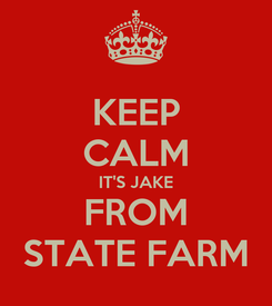 Poster: KEEP CALM IT'S JAKE FROM STATE FARM