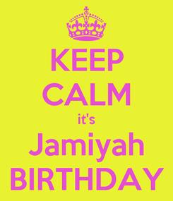 Poster: KEEP CALM it's Jamiyah BIRTHDAY