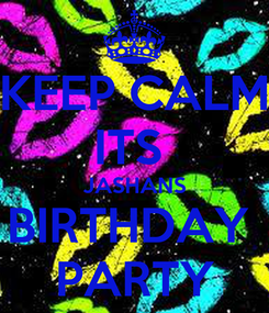 Poster: KEEP CALM ITS  JASHANS BIRTHDAY  PARTY