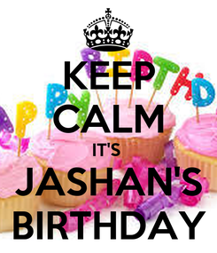 Poster: KEEP CALM IT'S  JASHAN'S BIRTHDAY