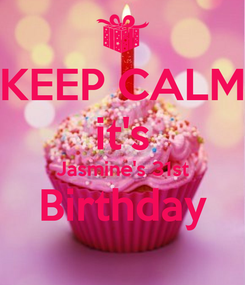 Poster: KEEP CALM it's Jasmine's 31st Birthday