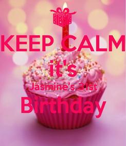 Poster: KEEP CALM it's Jasmine's 31st Birthday