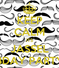 Poster: KEEP CALM ITS JASSEL BDAY PARTY