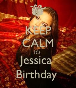 Poster: KEEP CALM It's  Jessica  Birthday