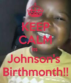 Poster: KEEP CALM Its  Johnson's  Birthmonth!!