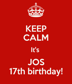 Poster: KEEP CALM It's  JOS 17th birthday!