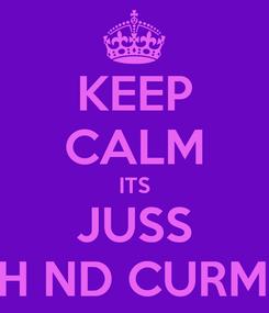Poster: KEEP CALM ITS JUSS MEH ND CURMYA