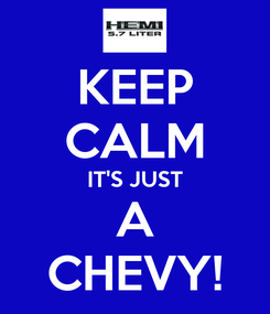 Poster: KEEP CALM IT'S JUST A CHEVY!