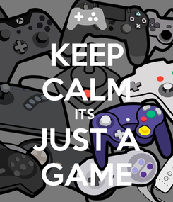 Poster: KEEP CALM ITS  JUST A GAME