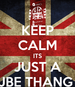 Poster: KEEP CALM ITS JUST A JBE THANG