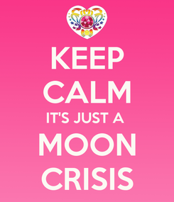 Poster: KEEP CALM IT'S JUST A  MOON CRISIS