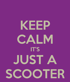 Poster: KEEP CALM IT'S JUST A SCOOTER