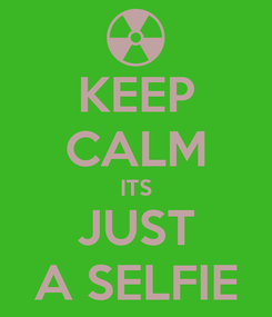 Poster: KEEP CALM ITS JUST A SELFIE