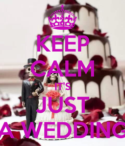 Poster: KEEP CALM IT'S JUST A WEDDING