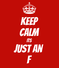 Poster: KEEP CALM its just an  F