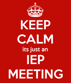 Poster: KEEP CALM its just an IEP MEETING