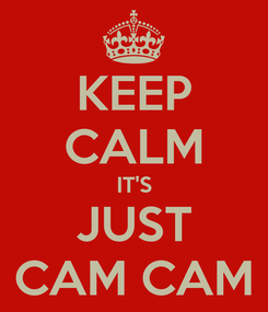 Poster: KEEP CALM IT'S JUST CAM CAM