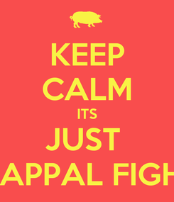 Poster: KEEP CALM ITS JUST  CHAPPAL FIGHTS