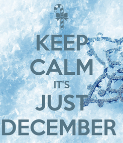 Poster: KEEP CALM IT'S JUST DECEMBER