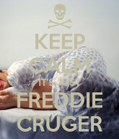 Poster: KEEP CALM IT'S JUST FREDDIE CRUGER