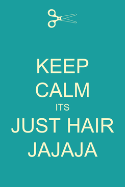 Poster: KEEP CALM ITS JUST HAIR JAJAJA