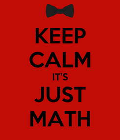 Poster: KEEP CALM IT'S JUST MATH