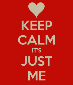 Poster: KEEP CALM IT'S JUST ME