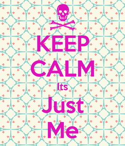 Poster: KEEP CALM Its Just Me