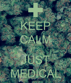 Poster: KEEP CALM IT'S JUST MEDICAL